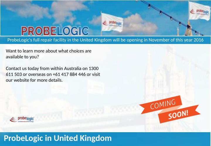 ProbeLogic's full repair facility in the United Kingdom will be opening in November of this year 2016