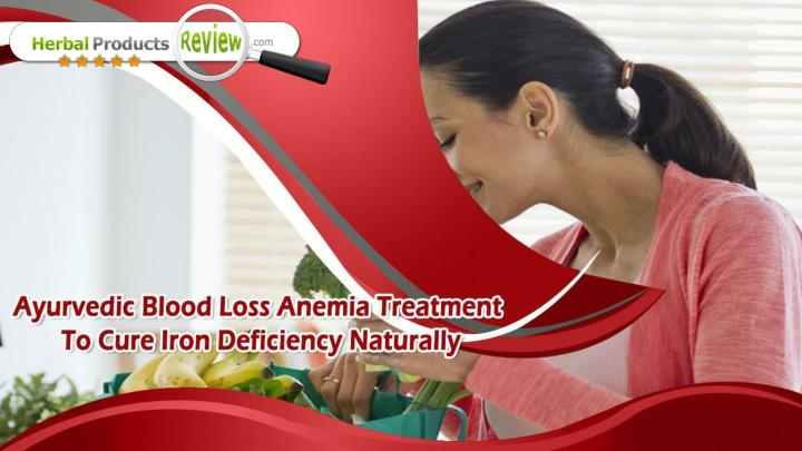 Ayurvedic blood loss anemia treatment to cure iron deficiency naturally