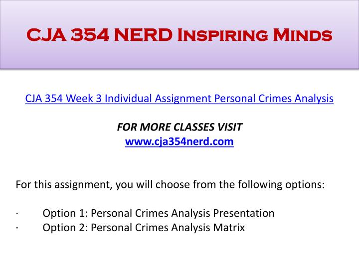 personal crime analysis cja 354 week Cja 354 week 3 individual personal crimes analysis new for this assignment, you will choose from the following options: •option 1: personal crimes analysis presentation.