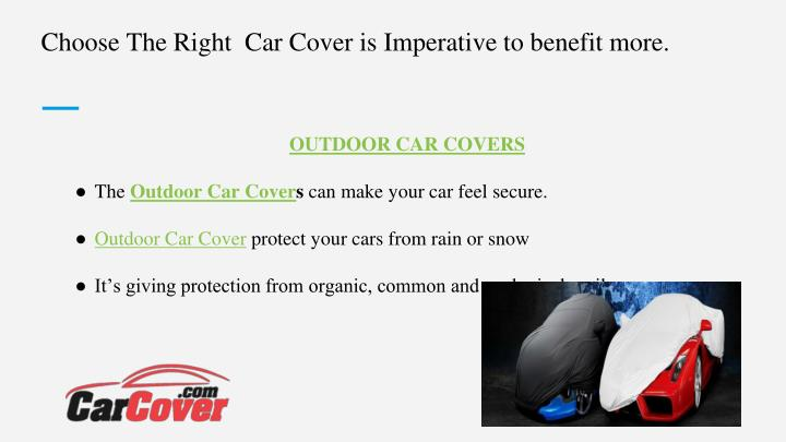 Choose The Right  Car Cover is Imperative to benefit more.