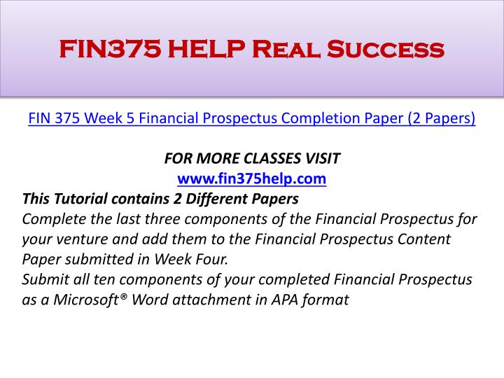 fin 375 week 4 financial prospectus Tutorialrank is a online tutorial store we provides fin 375 week 4 financial prospectus.