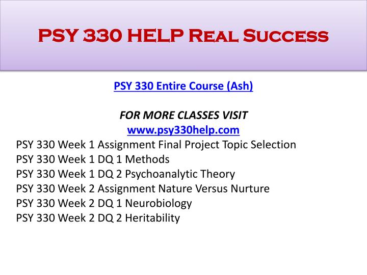 psy 330 week 2 assignment final Here is the best resource for homework help with psy 330 : theories of personality at ashford psy 330 - week 5 final paper psy 330 week 3 assignment 5 pages.