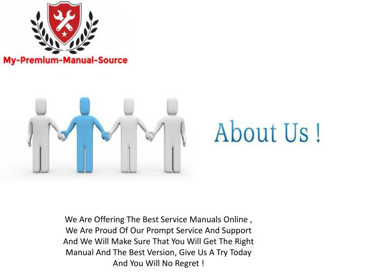 We Are Offering The Best Service Manuals Online , We Are Proud Of Our Prompt Service And Support And...