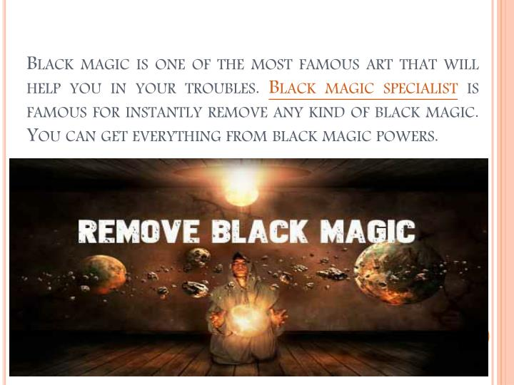Black magic is one of the most famous art that will help you in your troubles.
