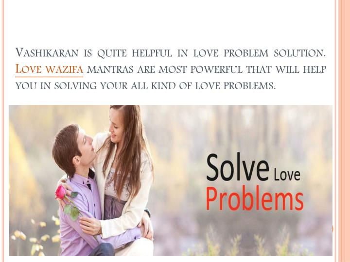 Vashikaran is quite helpful in love problem solution.