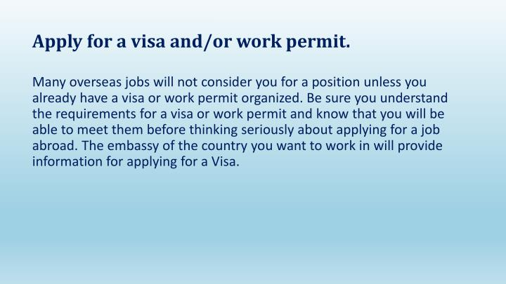 Apply for a visa and/or work permit.