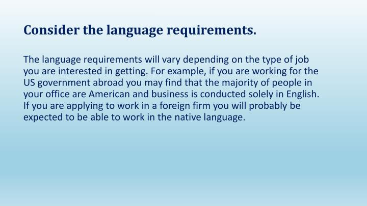 Consider the language requirements.