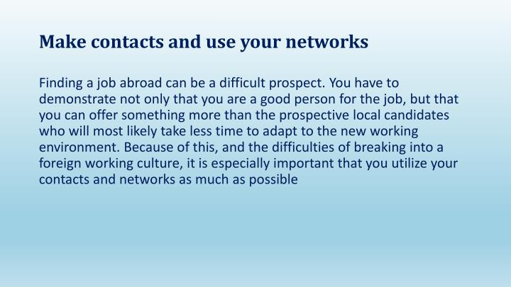 Make contacts and use your networks