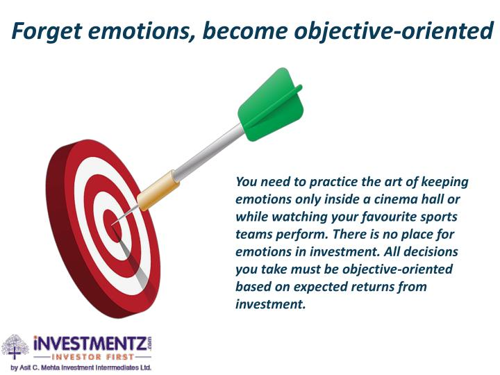 Forget emotions, become objective-oriented