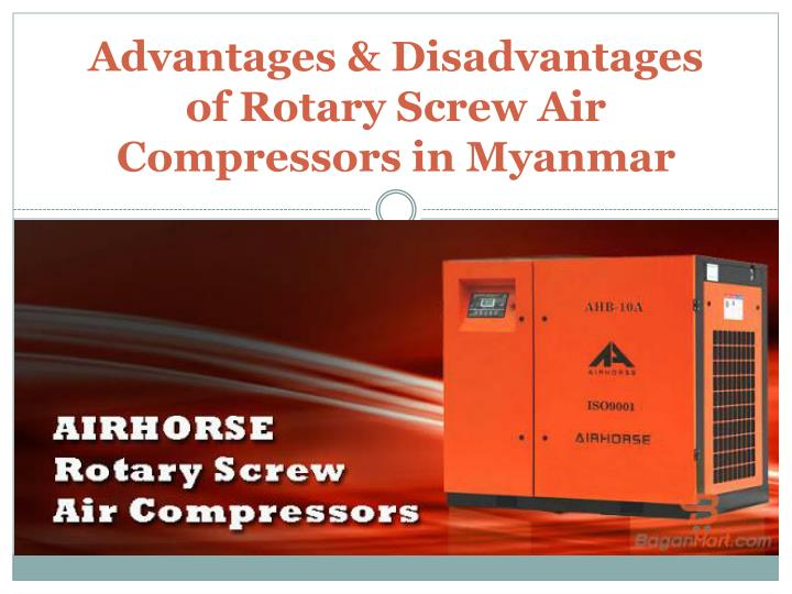Advantages disadvantages of rotary screw air compressors in myanmar