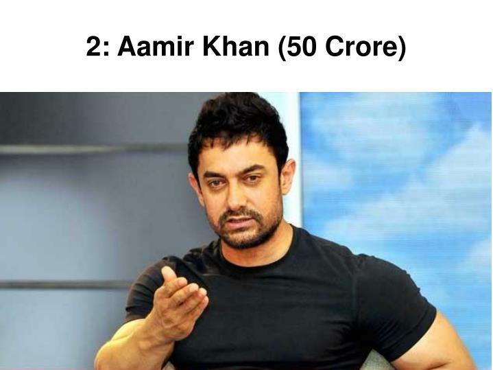2: Aamir Khan (50 Crore)