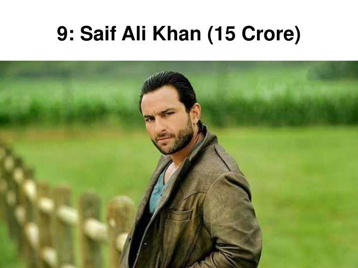 9: Saif Ali Khan (15 Crore)
