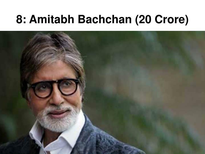 8: Amitabh Bachchan (20 Crore)