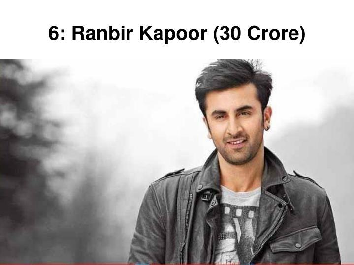 6: Ranbir Kapoor (30 Crore)