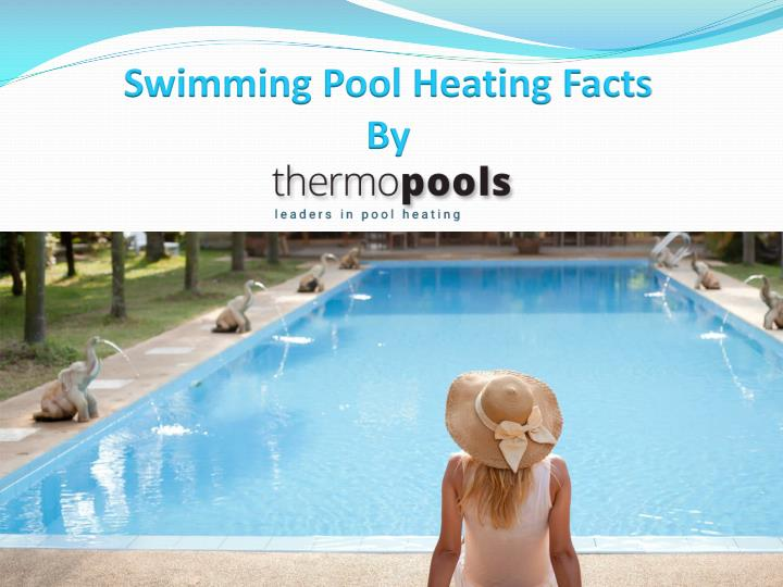 Swimming Pool Heating : Ppt swimming pool heating facts choose