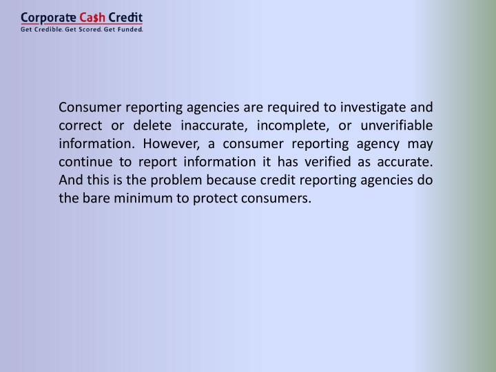 Consumer reporting agencies are required to investigate and