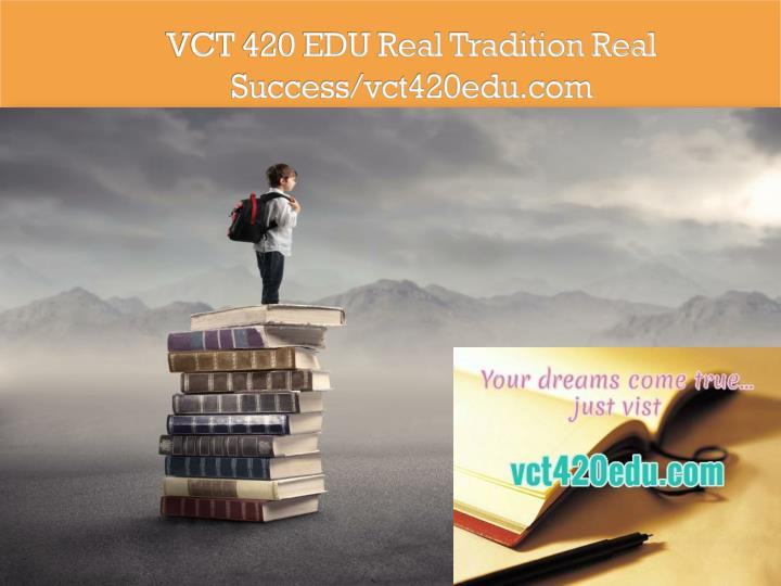 Vct 420 edu real tradition real success vct420edu com