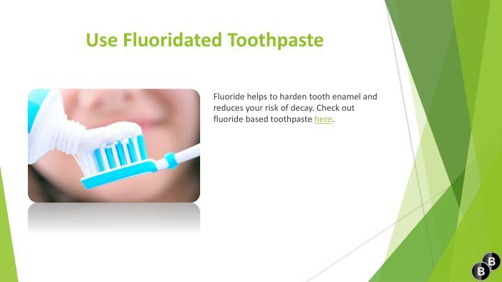 Use Fluoridated Toothpaste
