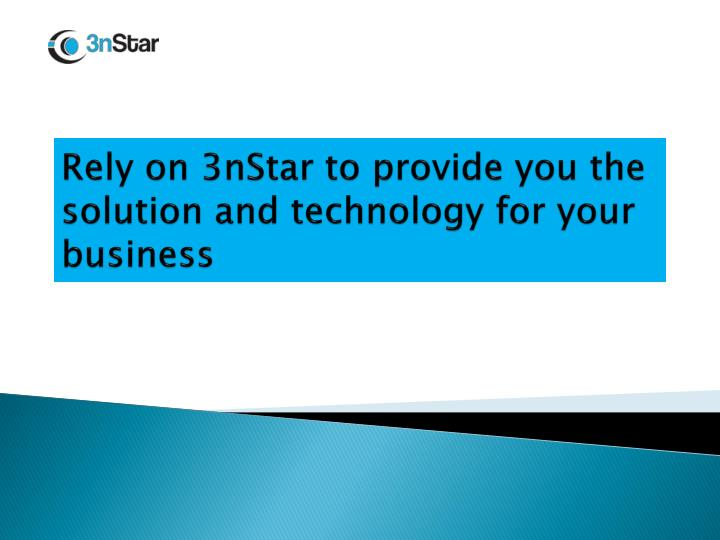 Rely on 3nstar to provide you the solution and technology for your business