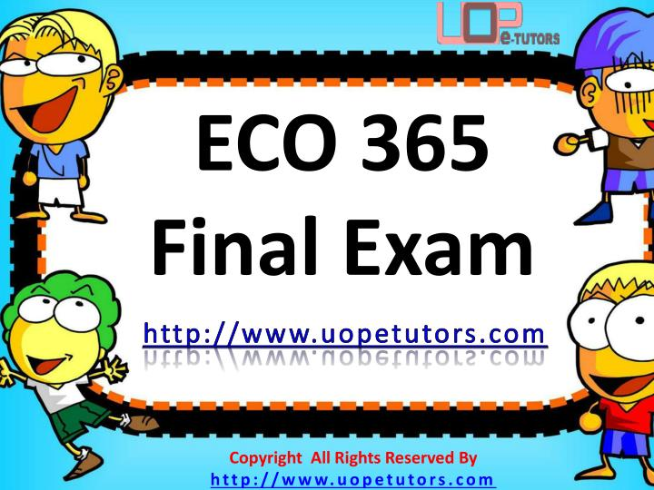 eco 365 final exam View test prep - eco 365 final exam answers from final exam final exam at ashford university eco 365 final exam answers 1) if average movie ticket prices rise by.