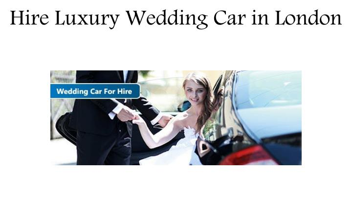 Hire Luxury Wedding Car in London