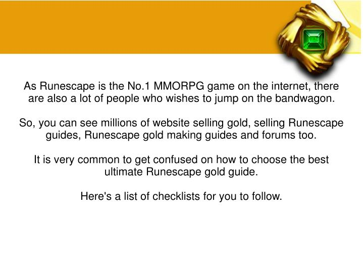 As Runescape is the No.1 MMORPG game on the internet, there are also a lot of people who wishes to j...