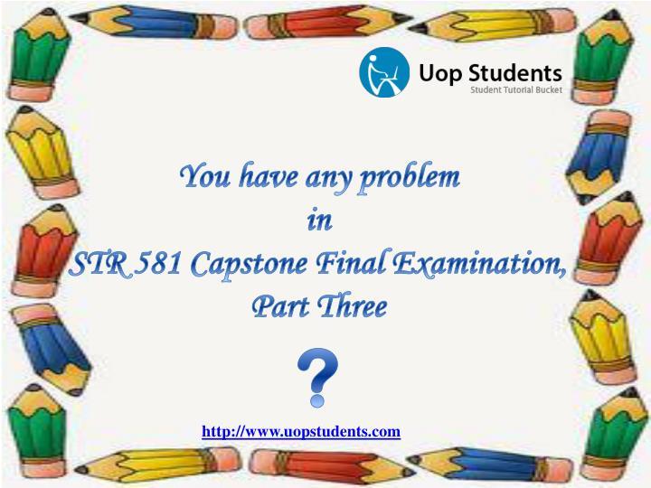 str581 capstone examination part 3 Str 581 week 2 capstone final examination, part 1 str 581 capstone exam 1   power coercive power legitimate power str 581 casptone exam 3.