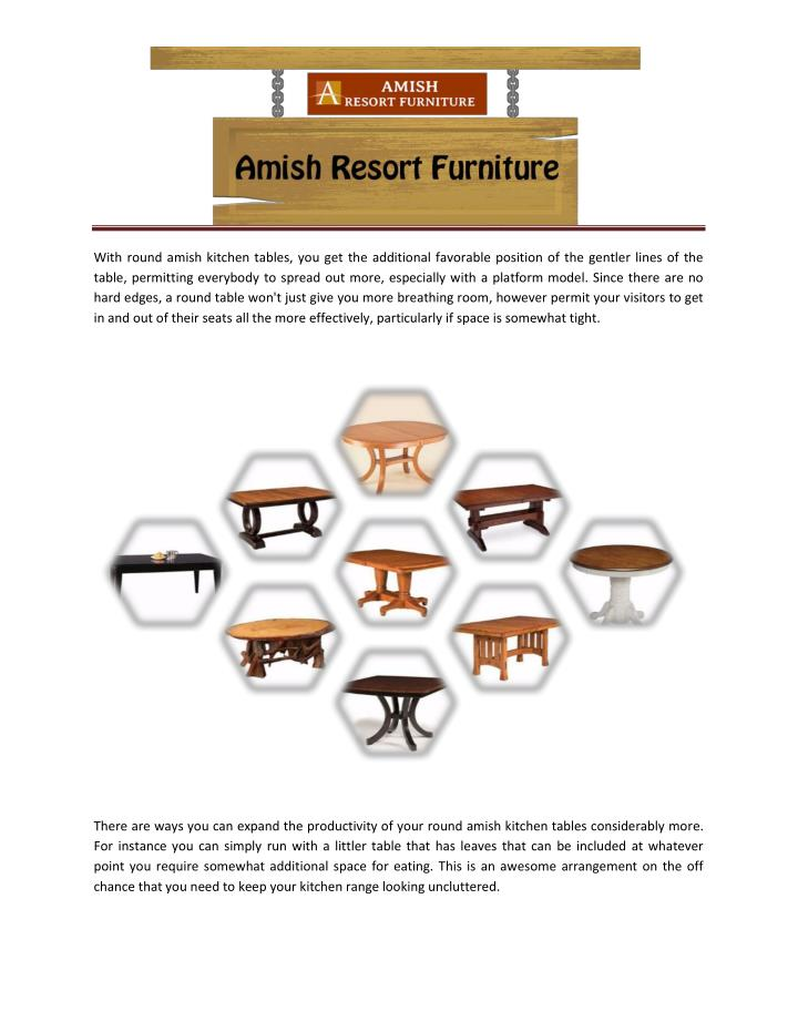 With round amish kitchen tables, you get the additional favorable position of the gentler lines of t...