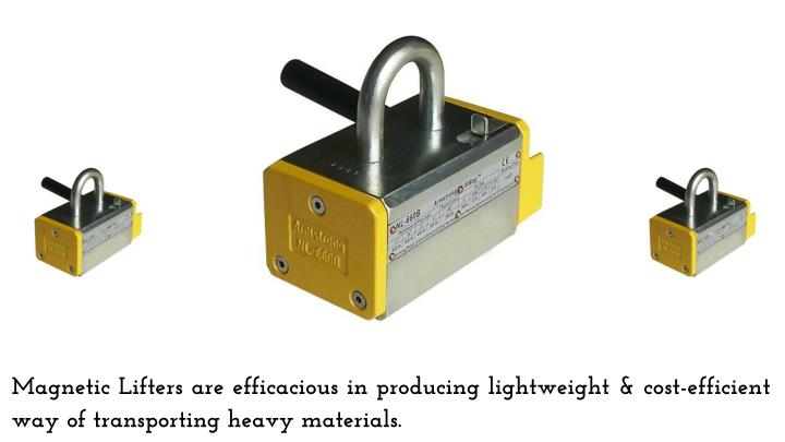 Magnetic Lifters are efficacious in producing lightweight & cost-efficient way of transporting heavy materials.