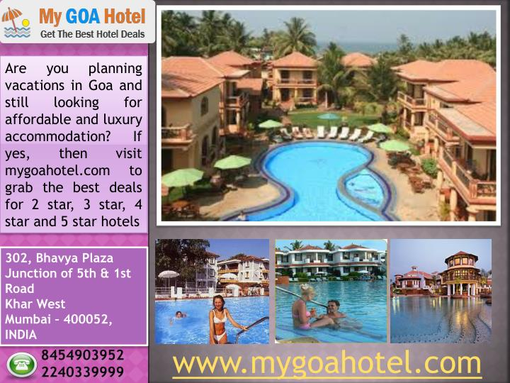 Are you planning vacations in Goa and still looking for affordable and luxury accommodation? If yes, then visit mygoahotel.com to grab the best deals for 2 star, 3 star, 4 star and 5 star hotels