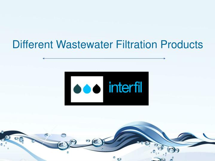 Different Wastewater Filtration Products