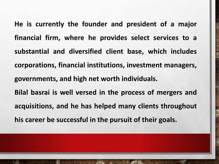He is currently the founder and president of a major financial firm, where he provides select servic...