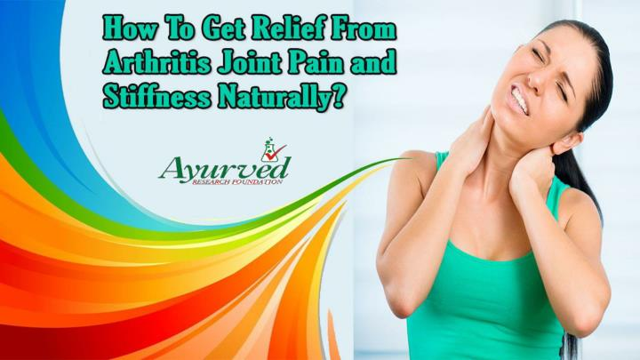 How to get relief from arthritis joint pain and stiffness naturally