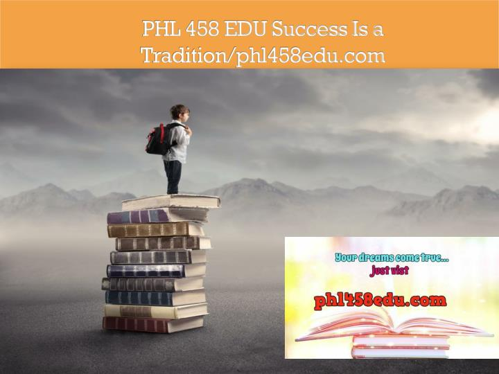 Phl 458 edu success is a tradition phl458edu com