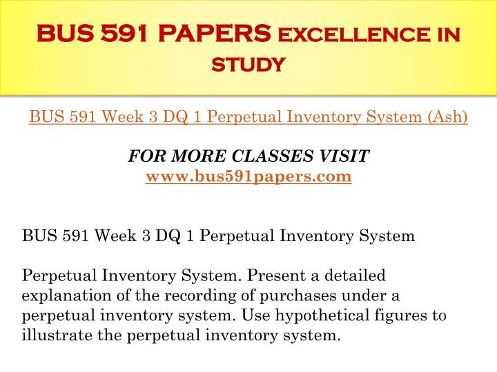 bus 591 week 4 template 2013 Bus 591 week 3 dq 1 perpetual inventory system (ash) templates for powerpoint product bus 591 week 3 dq 1 perpetual inventory system bus 591 week 3 dq 2.