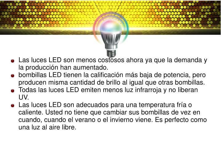 Las luces LED son menos costosos ahora ya que la demanda y la producción han aumentado.