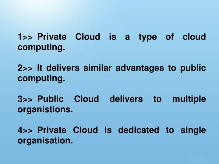 1>>Private Cloud is a type of cloud computing.