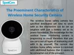 the preeminent characteristics of wireless home security camera