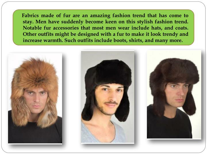 Fabrics made of fur are an amazing fashion trend that has come to stay. Men have suddenly become...