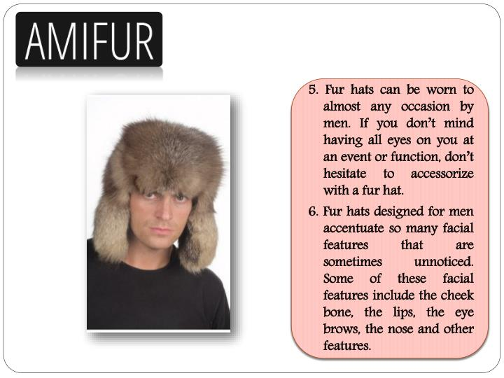 5. Fur hats can be worn to almost any occasion by men. If you don't mind having all eyes on you at an event or function, don't hesitate to accessorize with a fur hat.