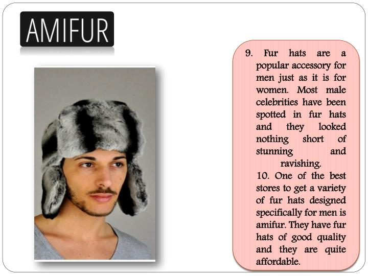9. Fur hats are a popular accessory for men just as it is for women. Most male celebrities have been spotted in fur hats and they looked nothing short of stunning and ravishing.