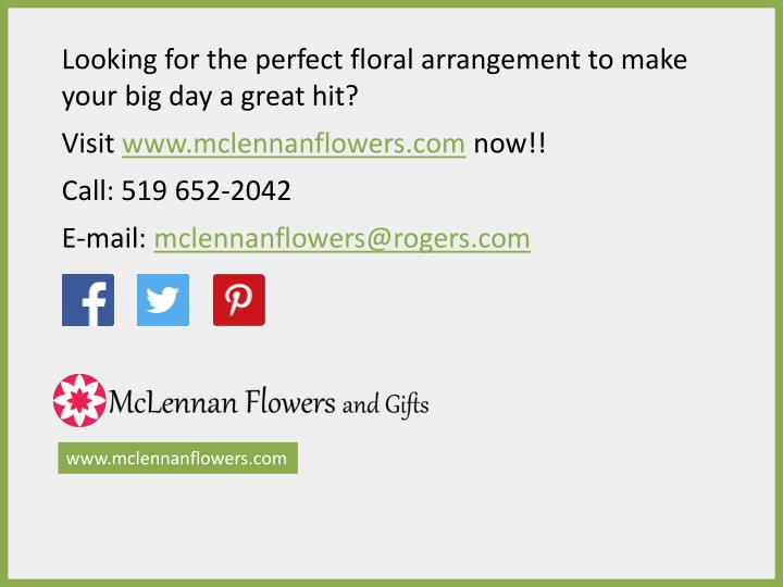 Looking for the perfect floral arrangement to make your big day a great hit?