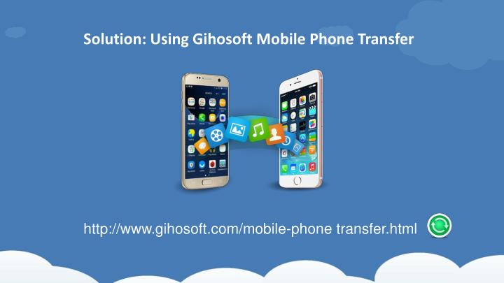 Solution using gihosoft mobile phone transfer