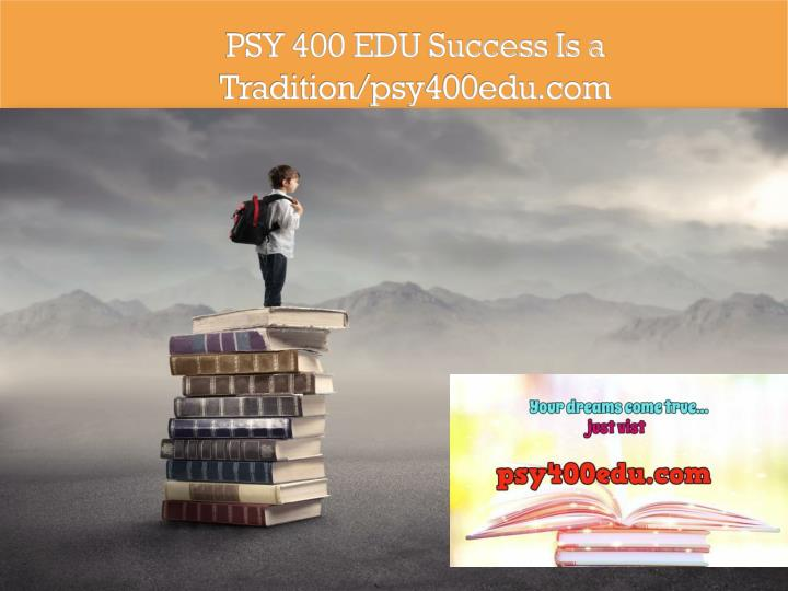 Psy 400 edu success is a tradition psy400edu com