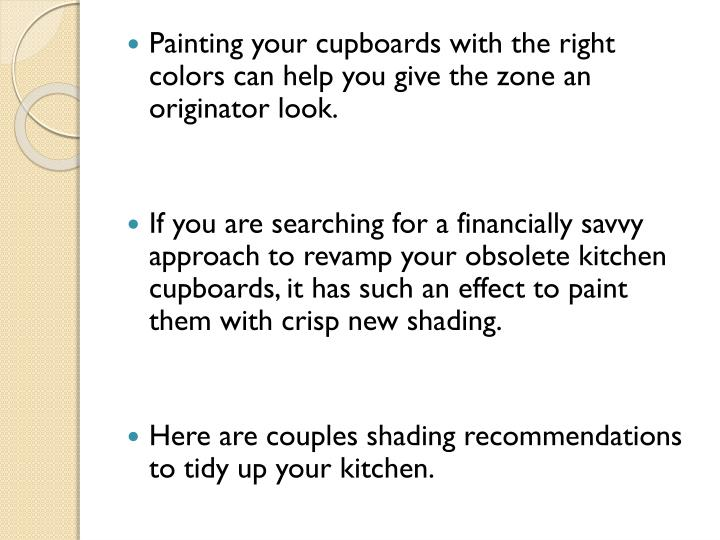Painting your cupboards with the right colors can help you give the zone an originator look.