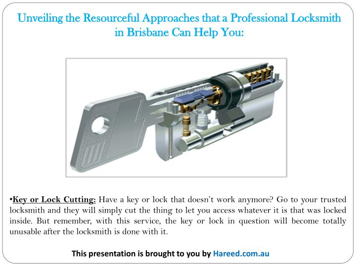 Unveiling the Resourceful Approaches that a Professional Locksmith in Brisbane Can Help You: