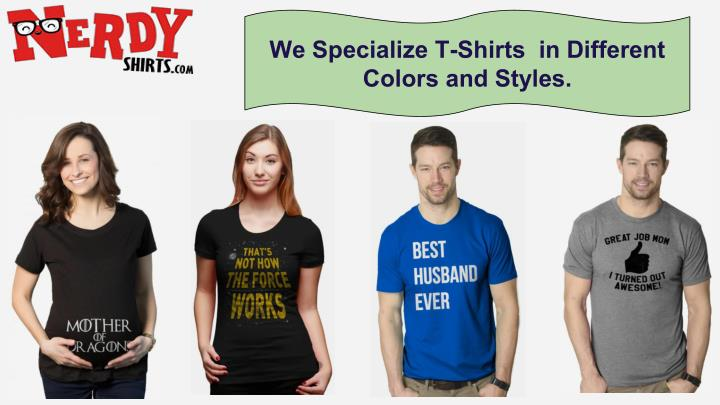 We Specialize T-Shirts  in Different