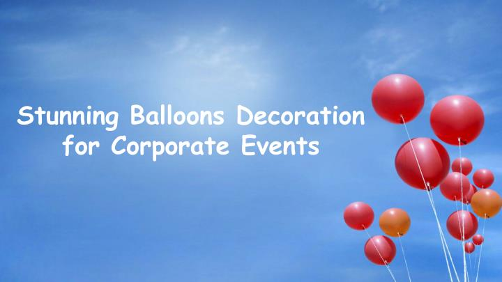 Ppt balloon decorations for all corporate events for Balloon decoration for corporate events