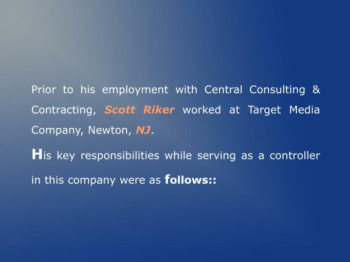 Prior to his employment with Central Consulting & Contracting,