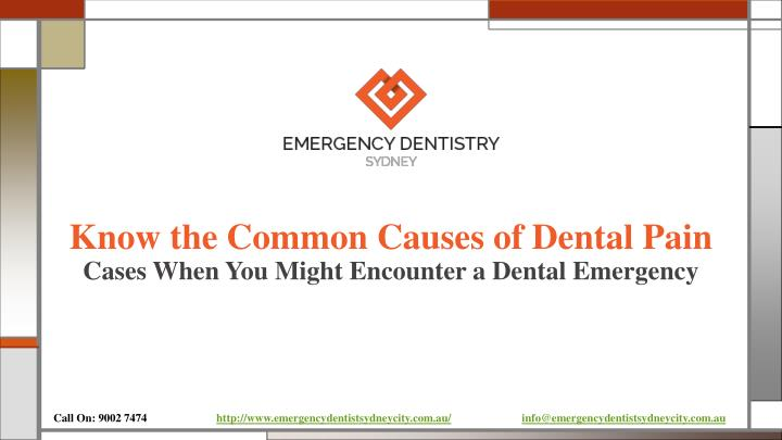 Know the common causes of dental pain cases when you might encounter a dental emergency